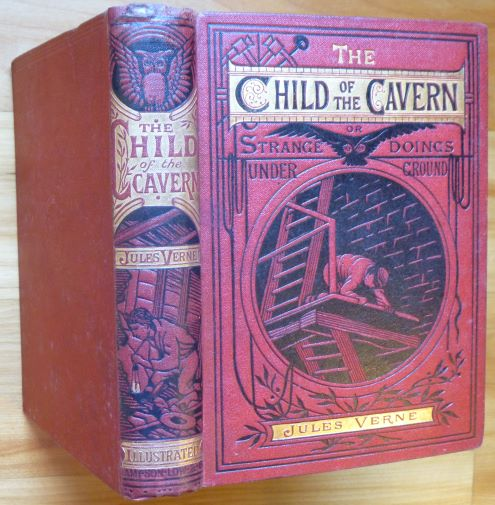 THE CHILD OF THE CAVERN; or, Strange Doings Underground. Jules Verne.