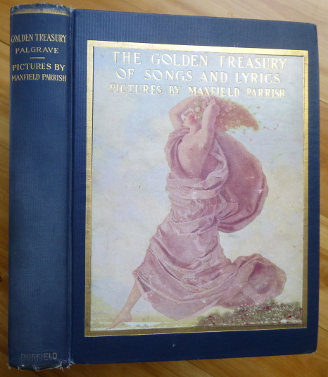 A GOLDEN TREASURY of Songs and Lyrics. Maxfield Parrish, Francis Turner Palgrave.