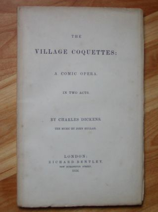 THE VILLAGE COQUETTES:. Charles Dickens
