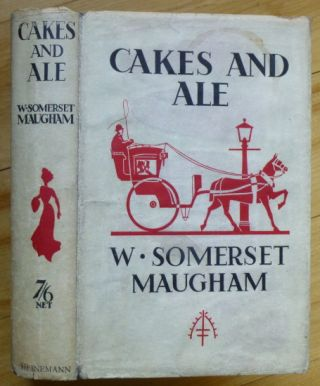 CAKES AND ALE. Or The Skeleton in the Cupboard. W. Somerset Maugham