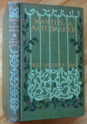 WANTED - A MATCHMAKER [inscribed by Ford]. Paul Leicester Ford